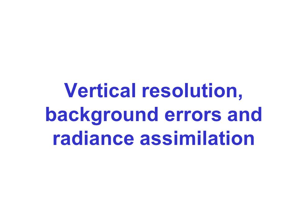 Lecture 1: > Satellite radiances have limited vertical resolution single channel 15 channels (e.g.