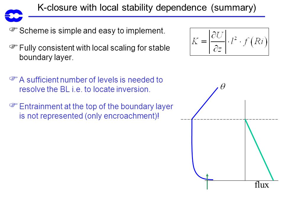 K-closure with local stability dependence (summary) Scheme is simple and easy to implement. Fully consistent with local scaling for stable boundary la