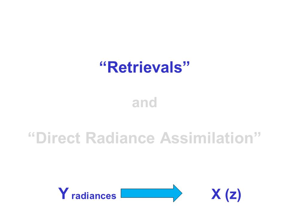 Retrievals and Direct Radiance Assimilation Y radiances X (z)