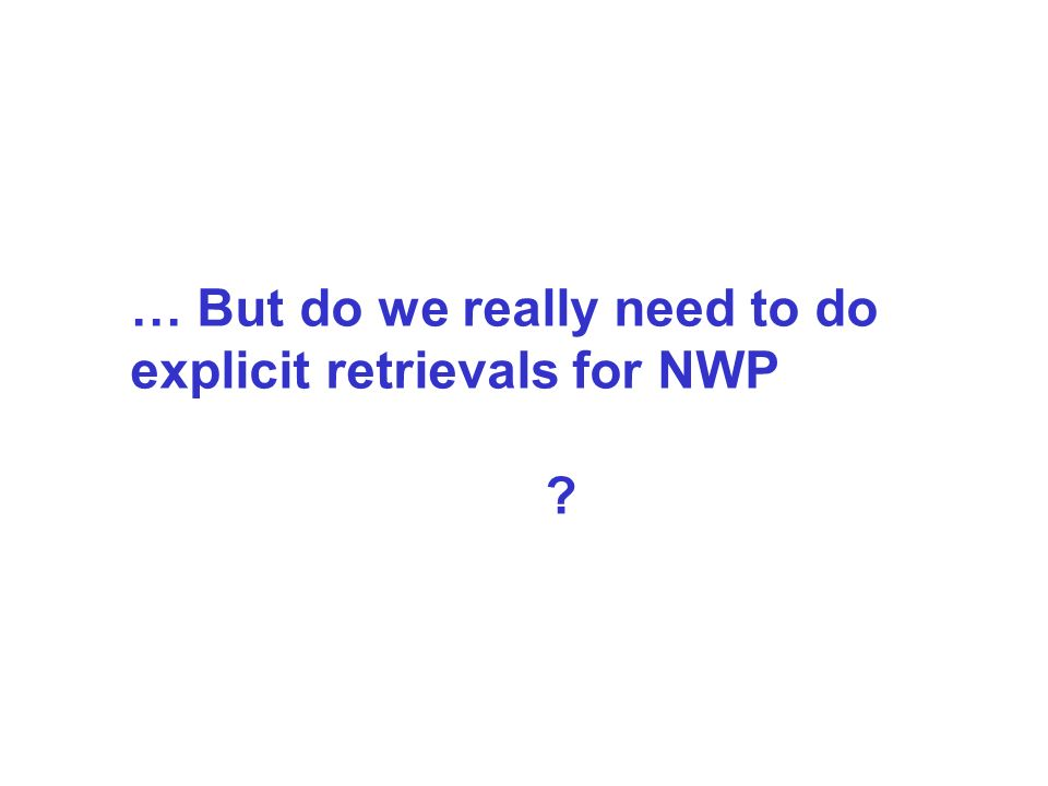 … But do we really need to do explicit retrievals for NWP ?