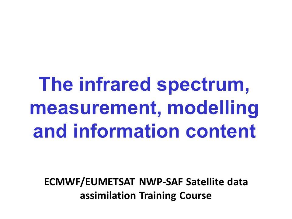 ECMWF/EUMETSAT NWP-SAF Satellite data assimilation Training Course The infrared spectrum, measurement, modelling and information content