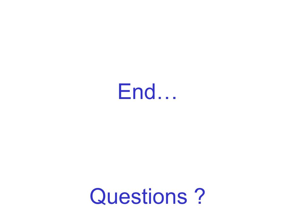 End… Questions ?