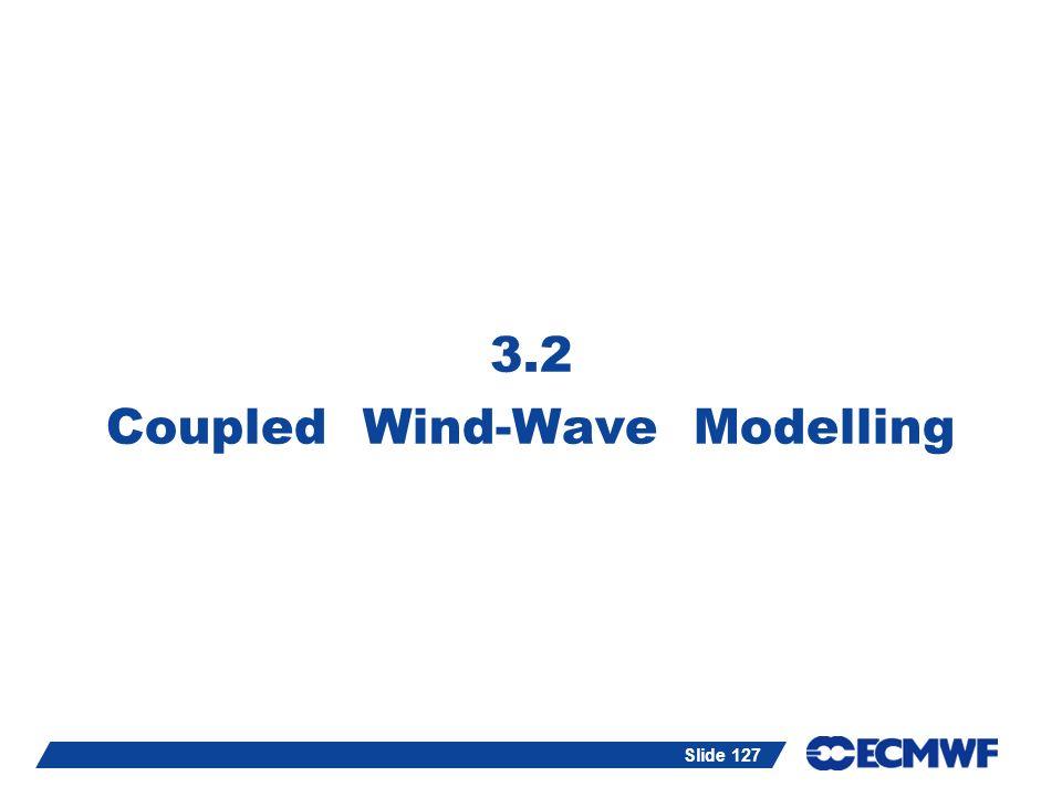 Slide 127 3.2 Coupled Wind-Wave Modelling