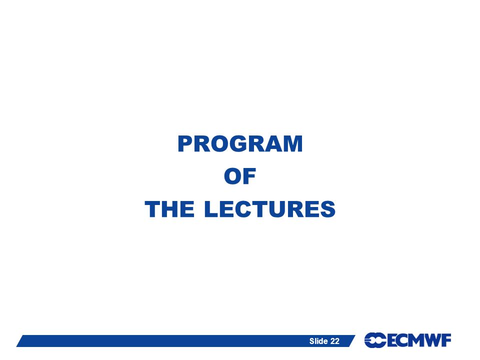 Slide 22 PROGRAM OF THE LECTURES