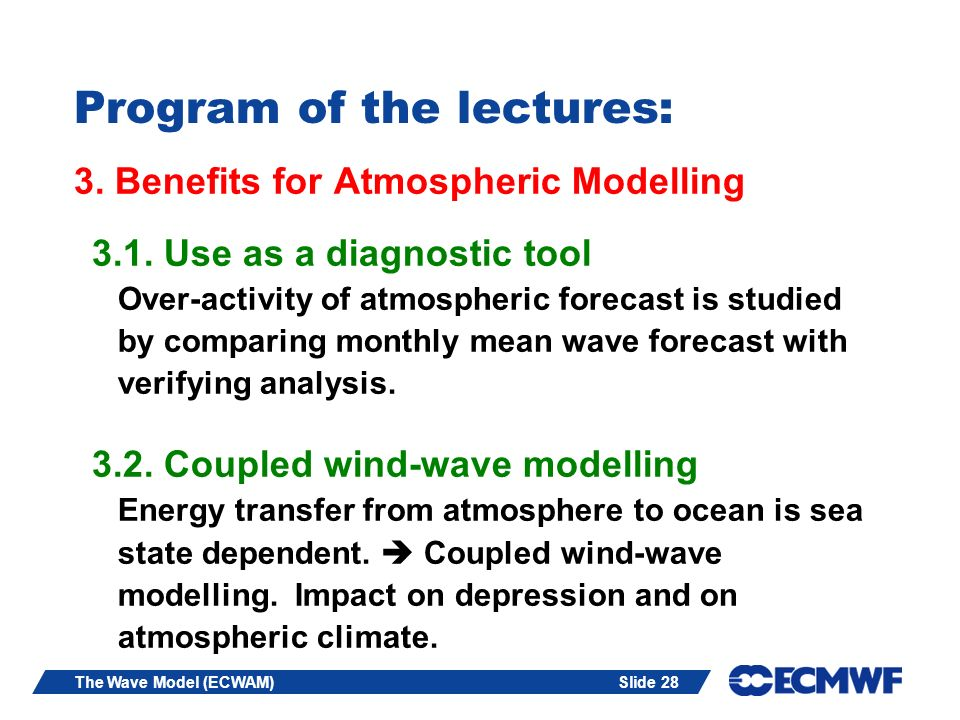 Slide 28The Wave Model (ECWAM) Program of the lectures: 3. Benefits for Atmospheric Modelling 3.1. Use as a diagnostic tool Over-activity of atmospher