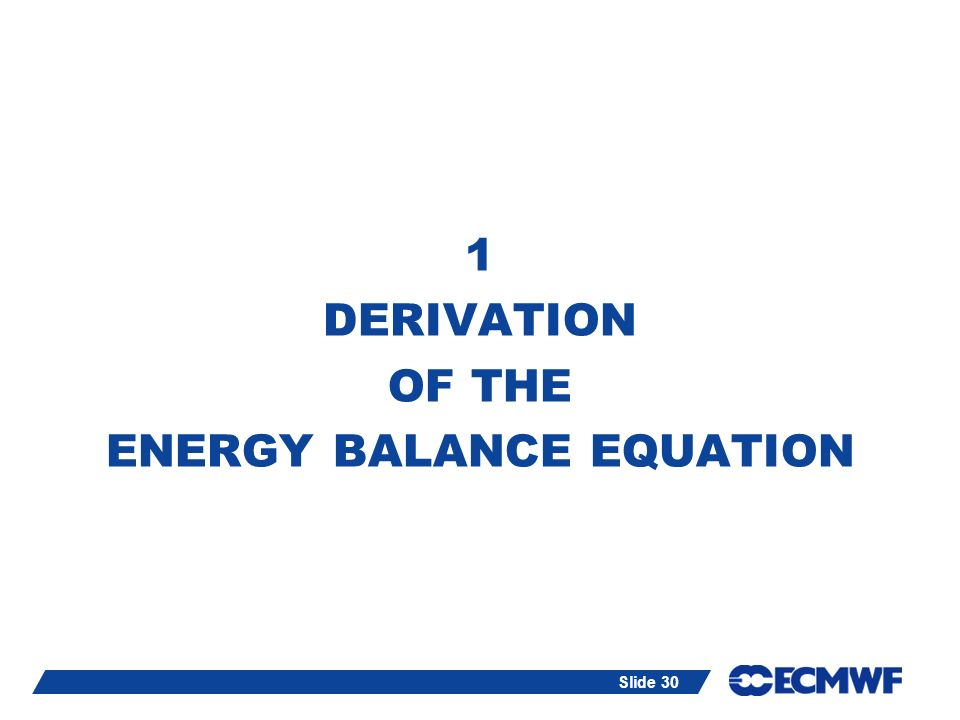 Slide 30 1 DERIVATION OF THE ENERGY BALANCE EQUATION
