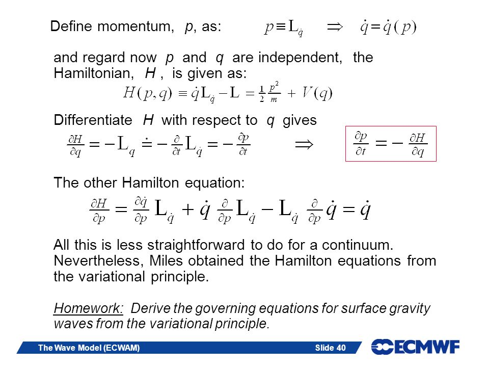Slide 40The Wave Model (ECWAM) Define momentum, p, as: and regard now p and q are independent, the Hamiltonian, H, is given as: Differentiate H with r