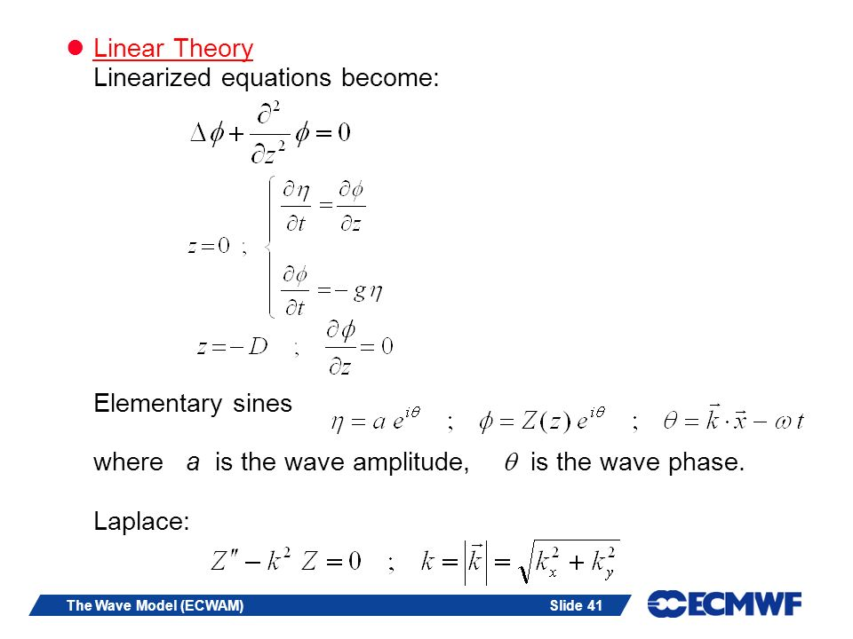 Slide 41The Wave Model (ECWAM) Linear Theory Linearized equations become: Elementary sines where a is the wave amplitude, is the wave phase. Laplace: