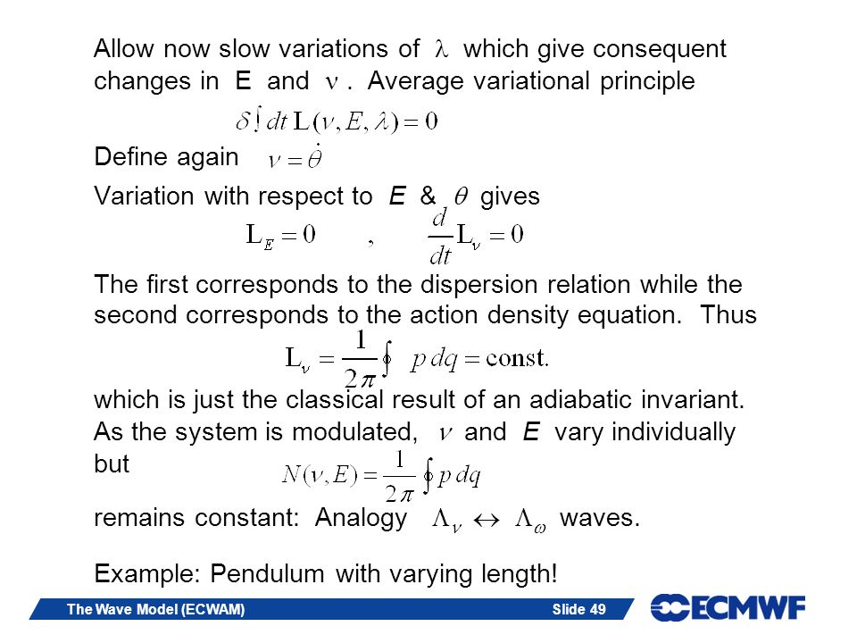 Slide 49The Wave Model (ECWAM) Allow now slow variations of which give consequent changes in E and.