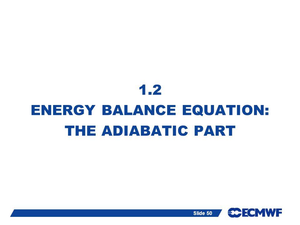 Slide 50 1.2 ENERGY BALANCE EQUATION: THE ADIABATIC PART