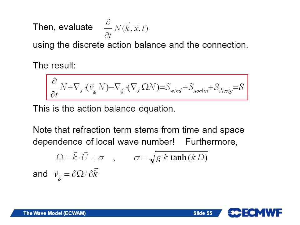 Slide 55The Wave Model (ECWAM) Then, evaluate using the discrete action balance and the connection.