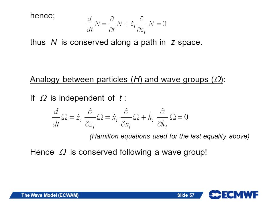 Slide 57The Wave Model (ECWAM) hence; thus N is conserved along a path in z-space. Analogy between particles (H) and wave groups ( ): If is independen
