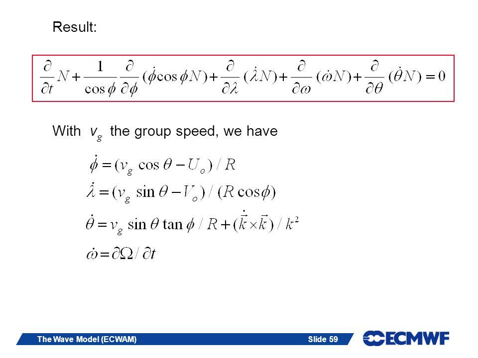 Slide 59The Wave Model (ECWAM) Result: With v g the group speed, we have