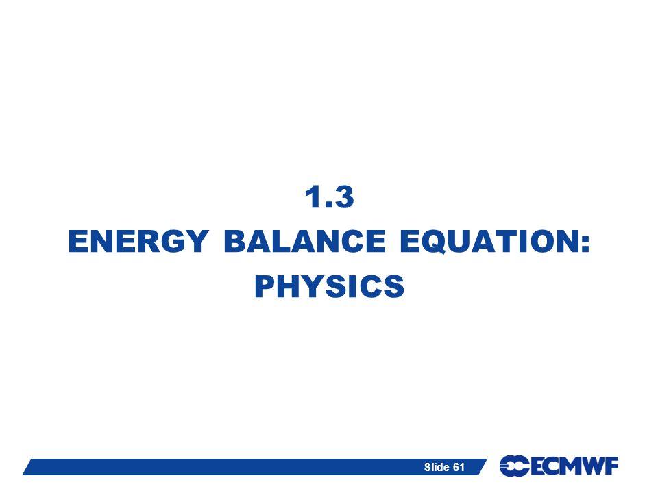 Slide 61 1.3 ENERGY BALANCE EQUATION: PHYSICS