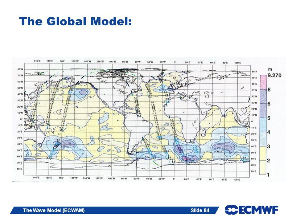 Slide 84The Wave Model (ECWAM) The Global Model:
