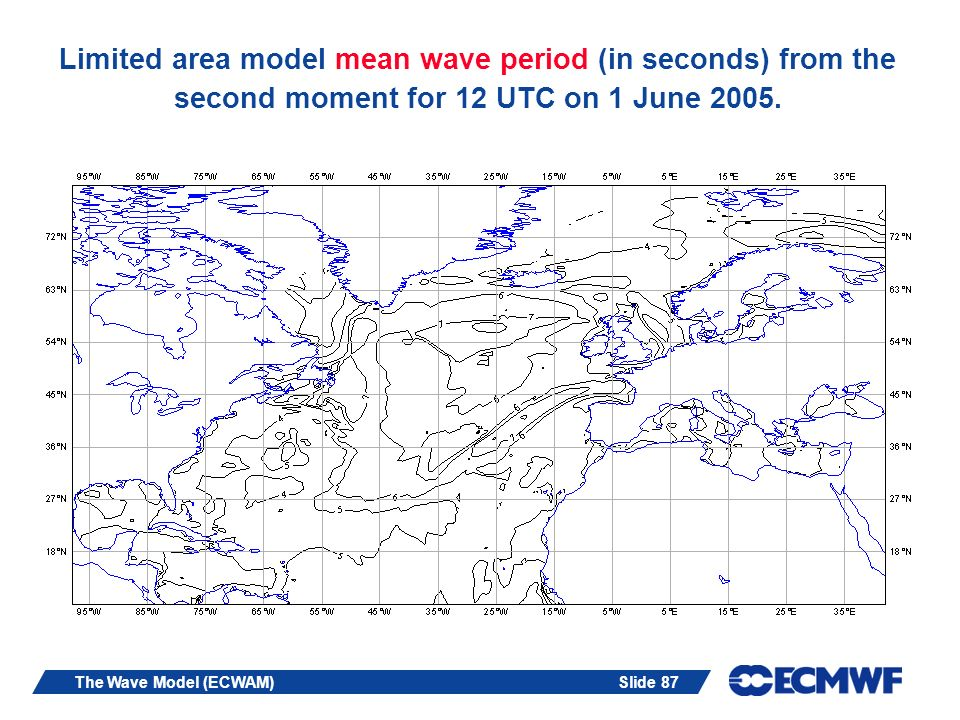 Slide 87The Wave Model (ECWAM) Limited area model mean wave period (in seconds) from the second moment for 12 UTC on 1 June 2005.