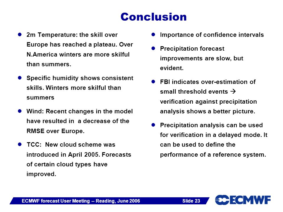 Slide 23ECMWF forecast User Meeting -- Reading, June 2006 Conclusion 2m Temperature: the skill over Europe has reached a plateau.