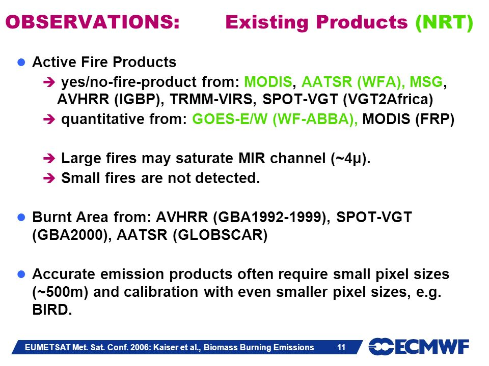 EUMETSAT Met. Sat. Conf. 2006: Kaiser et al., Biomass Burning Emissions 11 OBSERVATIONS: Existing Products (NRT) Active Fire Products yes/no-fire-prod