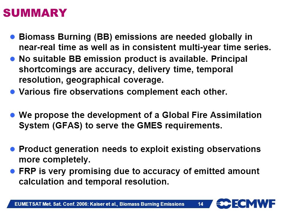 EUMETSAT Met. Sat. Conf. 2006: Kaiser et al., Biomass Burning Emissions 14 SUMMARY Biomass Burning (BB) emissions are needed globally in near-real tim
