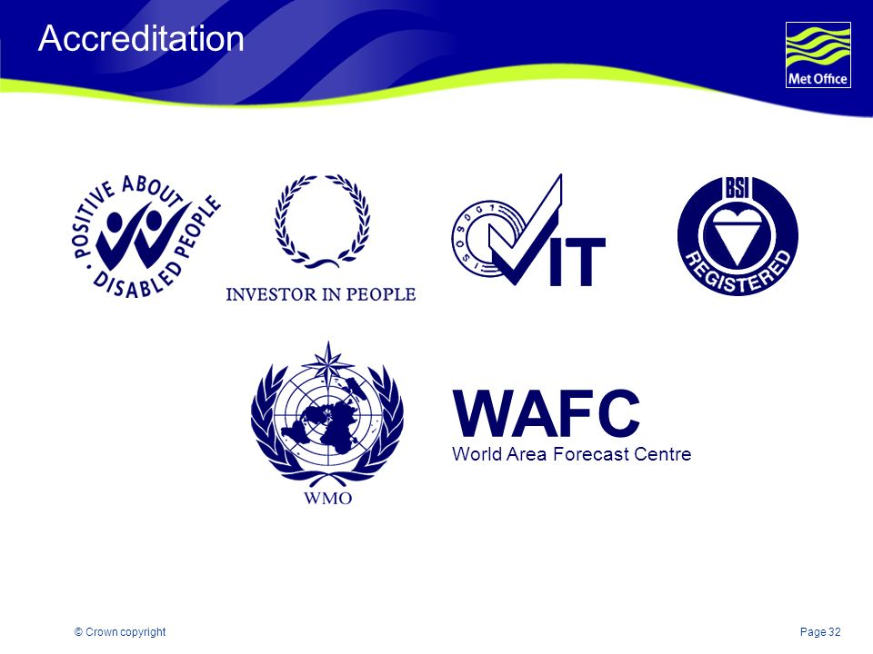 Page 32© Crown copyright Accreditation WAFC World Area Forecast Centre