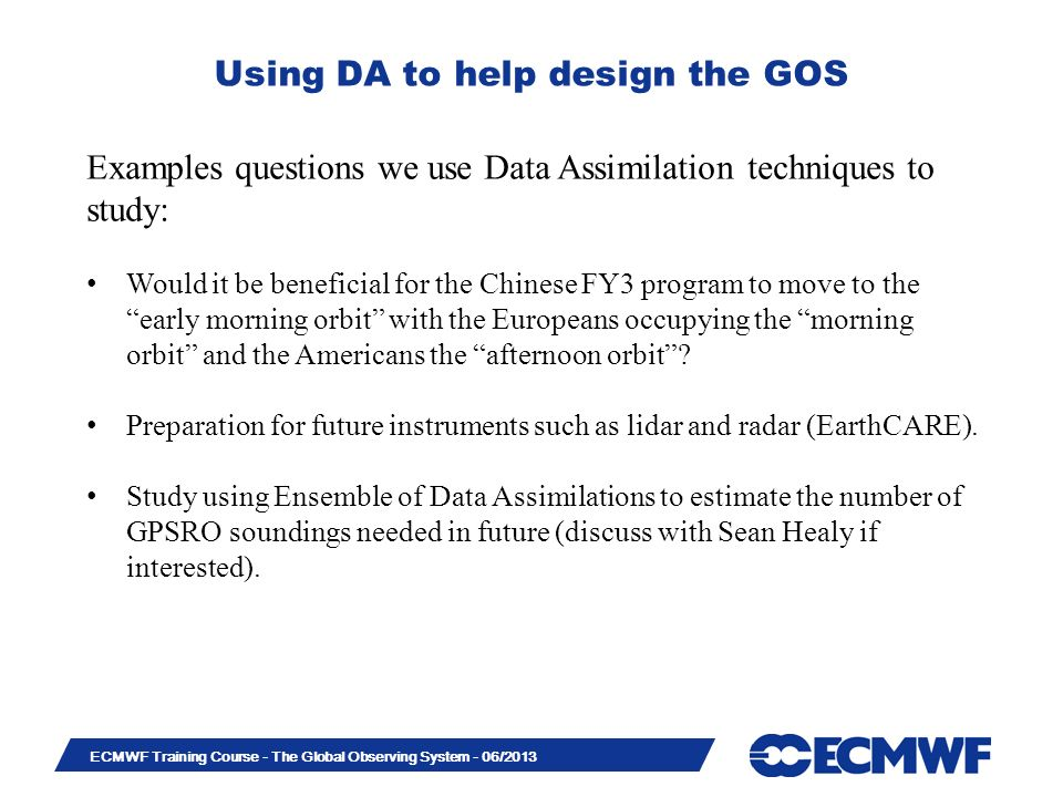 Slide 15 ECMWF Training Course - The Global Observing System - 06/2013 Using DA to help design the GOS Examples questions we use Data Assimilation tec