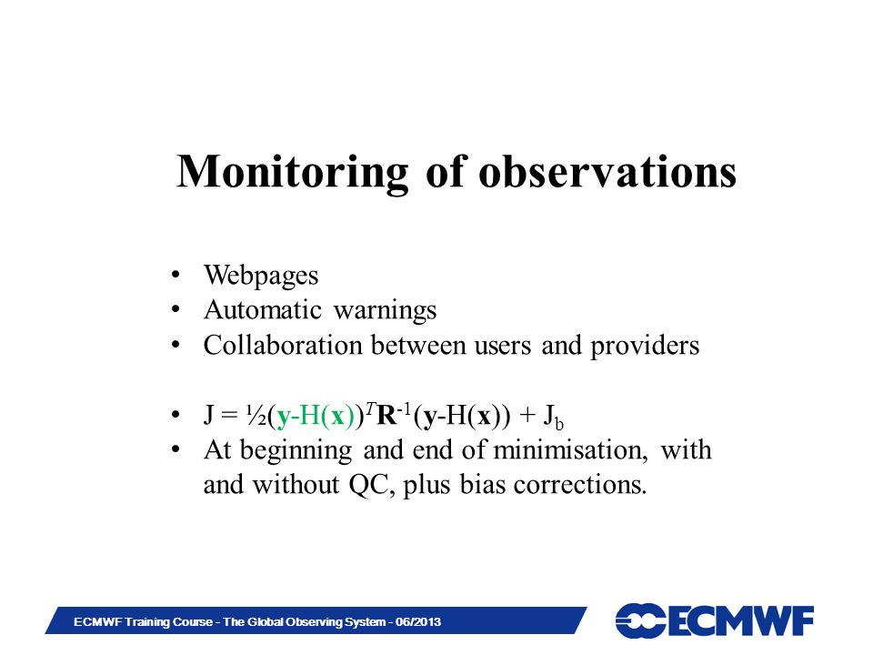 Slide 25 ECMWF Training Course - The Global Observing System - 06/2013 Monitoring of observations Webpages Automatic warnings Collaboration between us