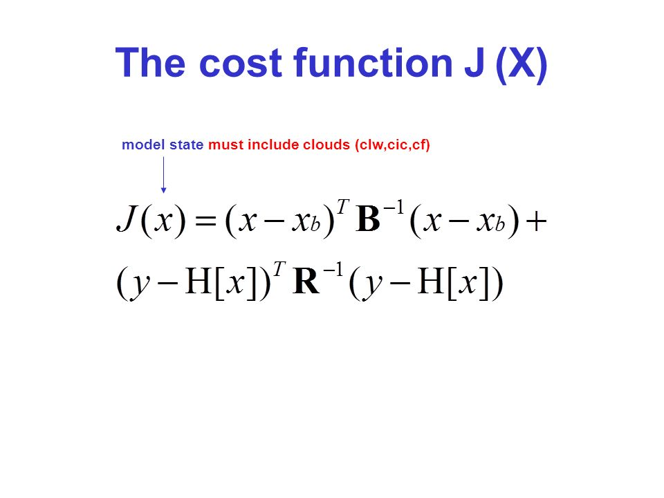The cost function J (X) model state must include clouds (clw,cic,cf)
