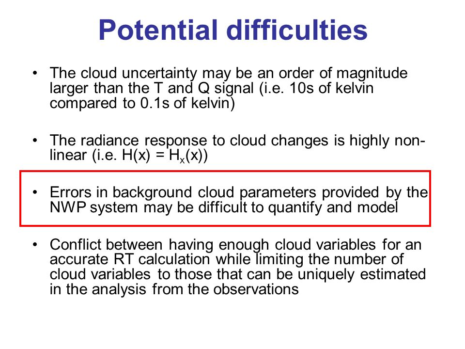 Potential difficulties The cloud uncertainty may be an order of magnitude larger than the T and Q signal (i.e. 10s of kelvin compared to 0.1s of kelvi