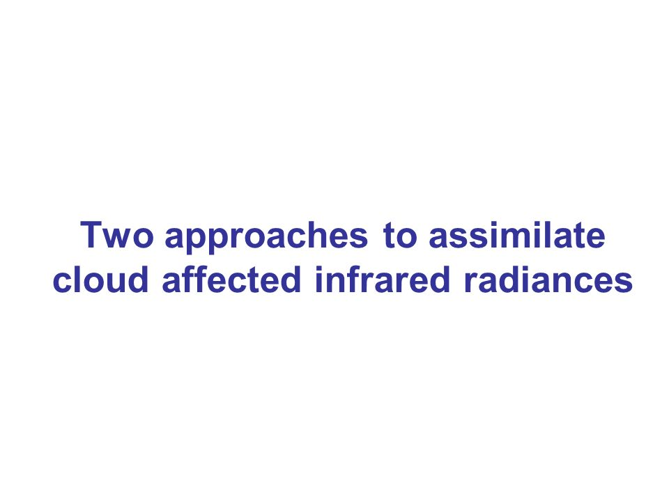 Two approaches to assimilate cloud affected infrared radiances