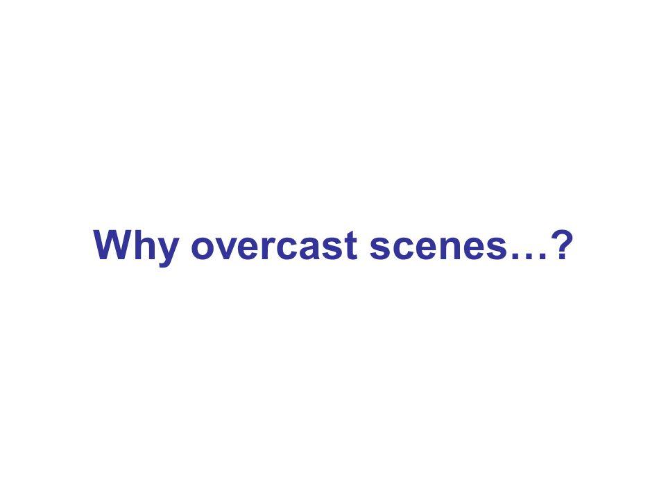 Why overcast scenes…?