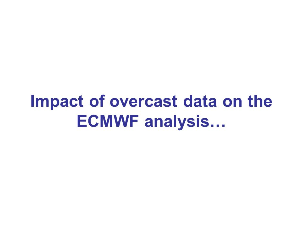 Impact of overcast data on the ECMWF analysis…