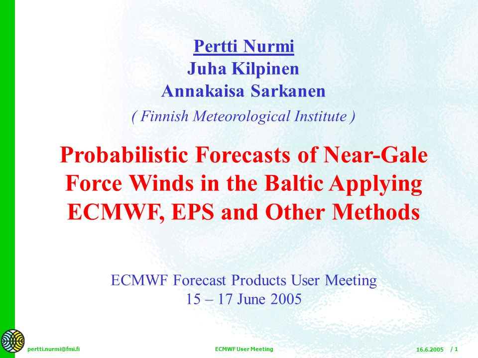 pertti.nurmi@fmi.fi 16.6.2005 ECMWF User Meeting / 32 So far weve just scratched the (sea) surface Need much more experimentation with various methods Different methods for different time/space scales e.g.
