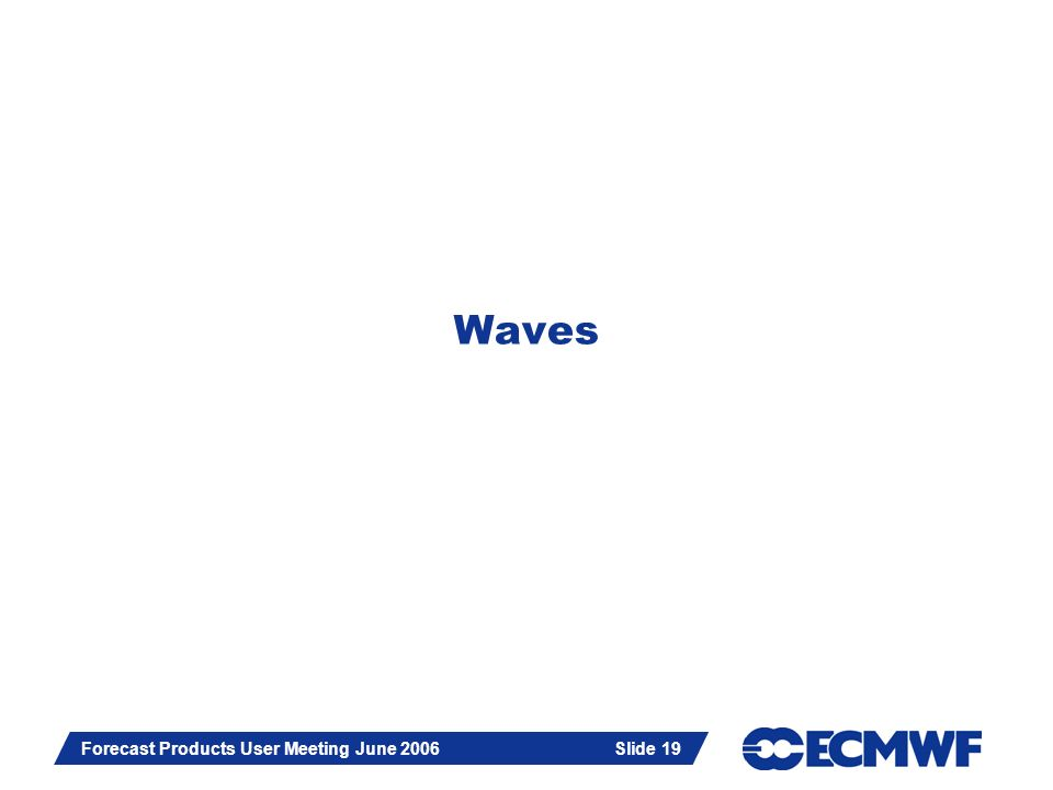 Slide 19 Forecast Products User Meeting June 2006 Slide 19 Waves