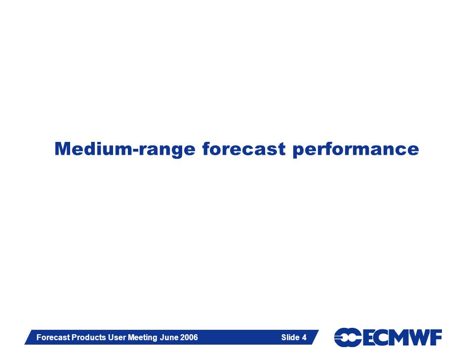 Slide 4 Forecast Products User Meeting June 2006 Slide 4 Medium-range forecast performance