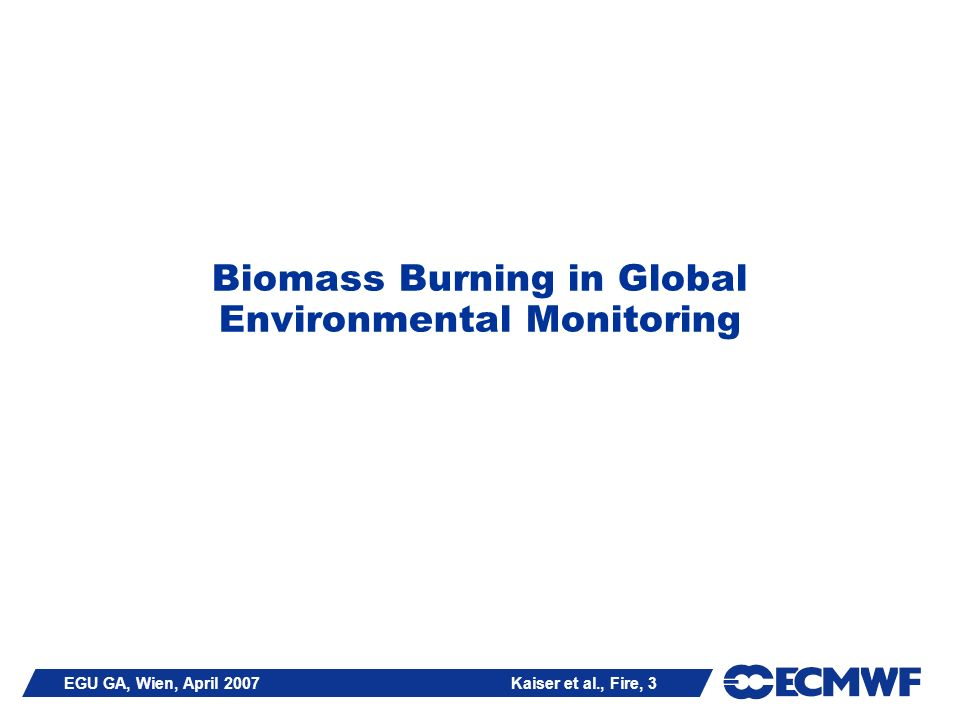 EGU GA, Wien, April 2007 Kaiser et al., Fire, 3 Biomass Burning in Global Environmental Monitoring