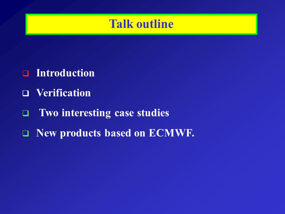 Talk outline Introduction Verification Two interesting case studies New products based on ECMWF.