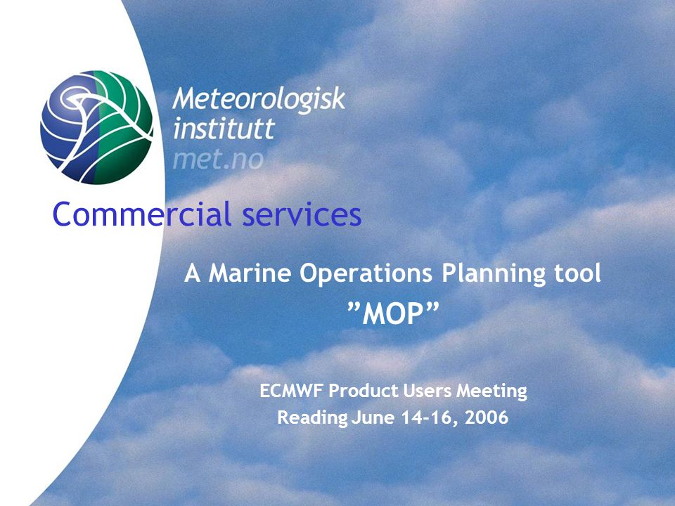 Norwegian Meteorological Institute Market Division. marked.met.no A Marine Operations Planning tool MOP ECMWF Product Users Meeting Reading June 14-16