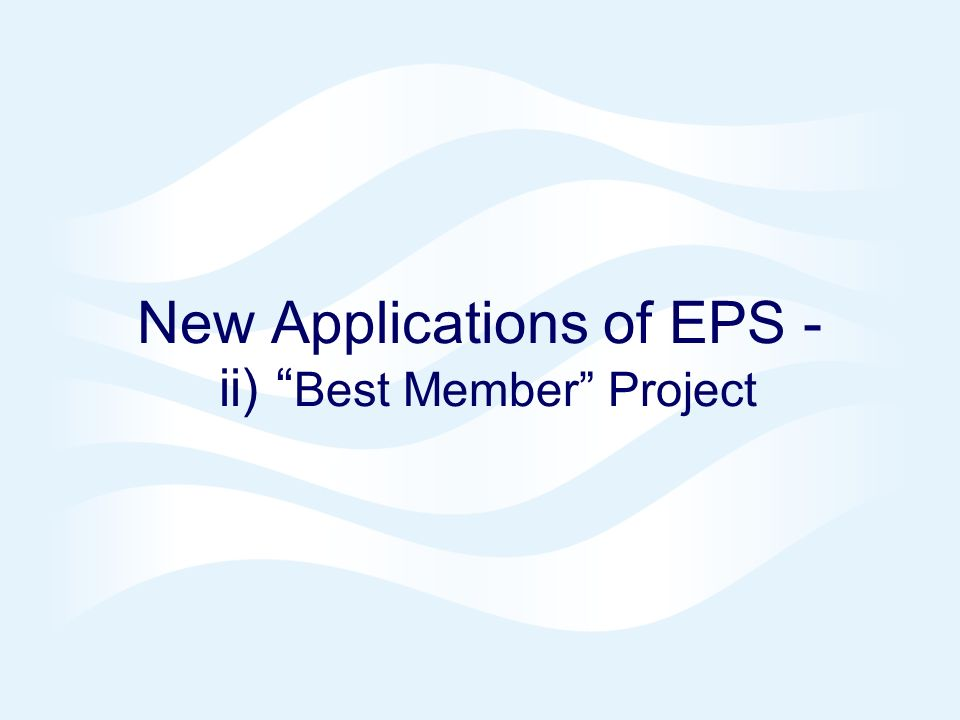 New Applications of EPS - ii) Best Member Project