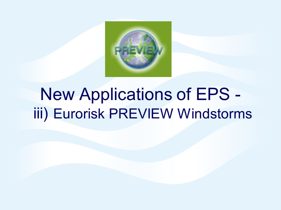 New Applications of EPS - iii) Eurorisk PREVIEW Windstorms