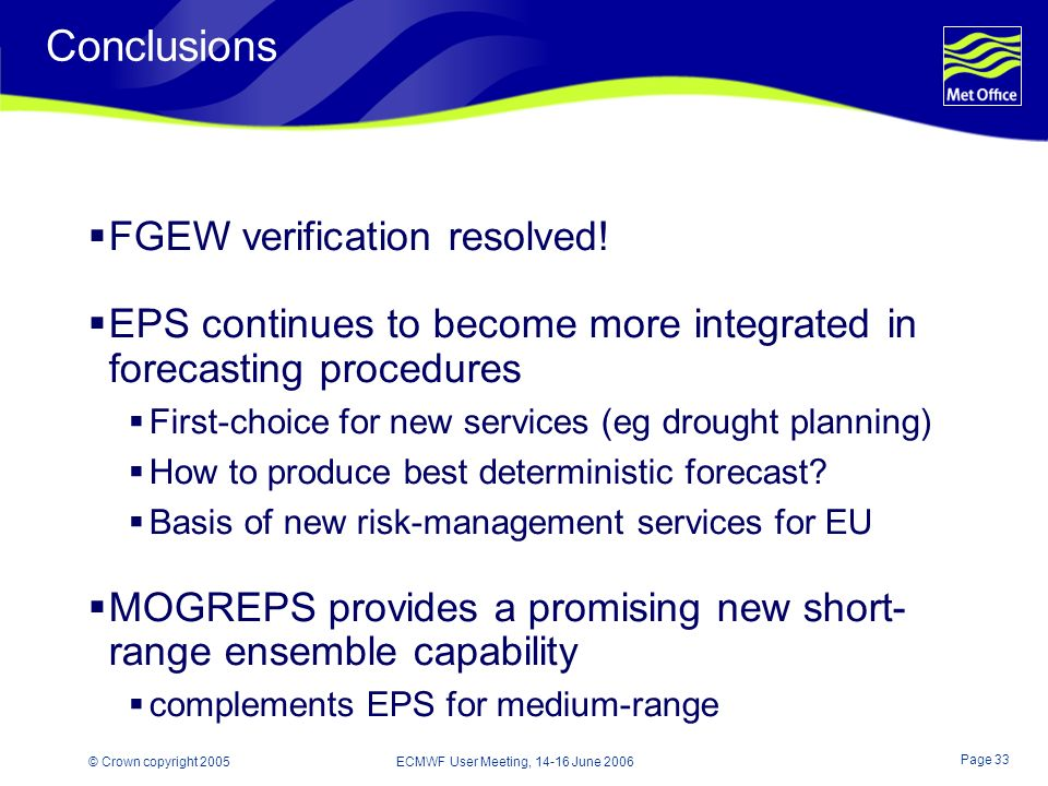 Page 33 © Crown copyright 2005 ECMWF User Meeting, 14-16 June 2006 Conclusions FGEW verification resolved.