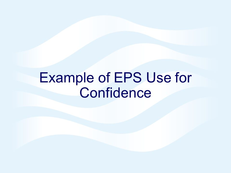 Example of EPS Use for Confidence