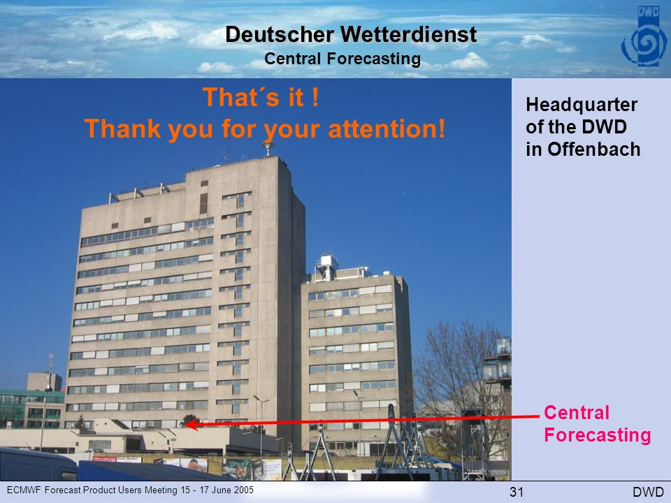 Deutscher Wetterdienst Central Forecasting DWD ECMWF Forecast Product Users Meeting June Central Forecasting That´s it .