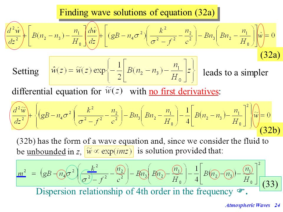 Atmospheric Waves23 Solutions of equation (32) (32) Solution 1:Not a wave! Inserting = 0 into (22)-(26) gives for the winds:, i.e. geostrophic motion.