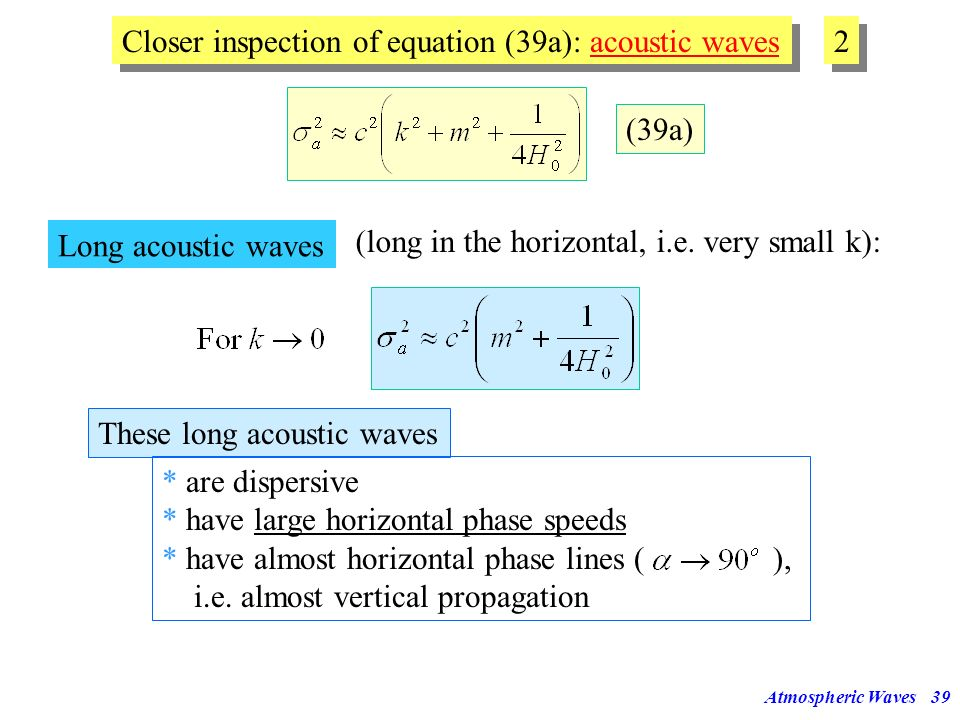 Atmospheric Waves38 (39a) Here (Laplacian) speed of sound. is the adiabatic For very short waves in the horizontal => phase speed is the speed of soun