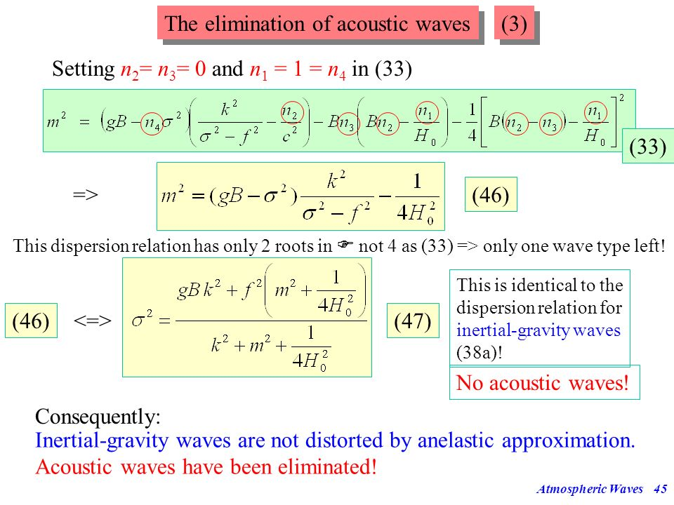 Atmospheric Waves44 The elimination of acoustic waves (2) In eq. (32) n 2 and n 3 occur in the combination (n 2 -n 3 ) which vanishes in the exact equ