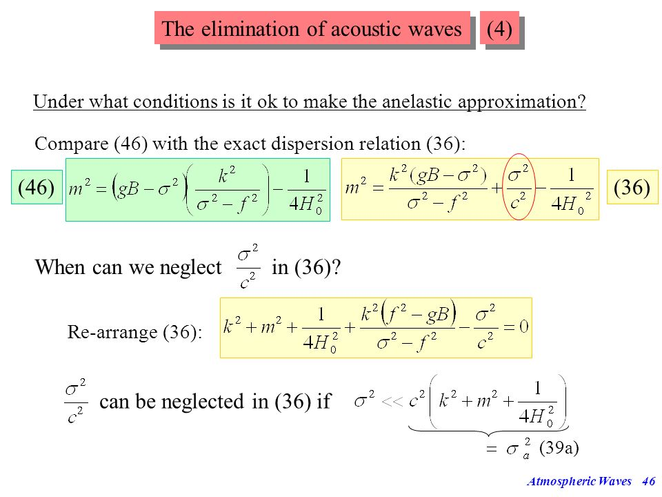 Atmospheric Waves45 The elimination of acoustic waves (3) Setting n 2 = n 3 = 0 and n 1 = 1 = n 4 in (33) This dispersion relation has only 2 roots in