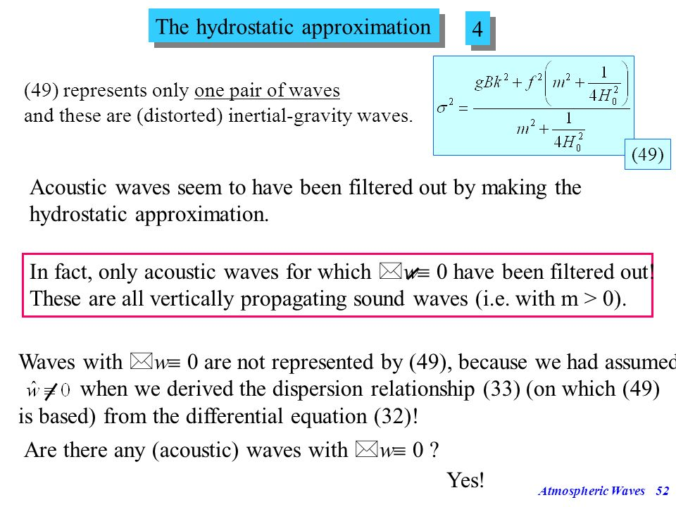 Atmospheric Waves51 Consequently, inertial-gravity waves will be distorted in the hydrostatic pressure field unless ! The hydrostatic approximation 3
