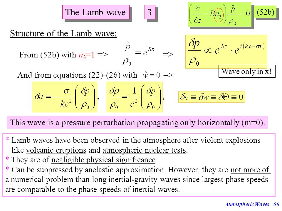 Atmospheric Waves55 The Lamb wave 2 2 (52a) (52b) Since n 2 and n 3 trace the elastic compressibility, this type of motion is a form of acoustic wave.
