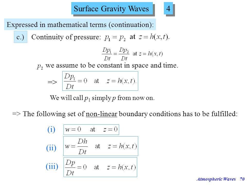 Atmospheric Waves69 Surface Gravity Waves 3 3 Boundary conditions: a.)Particles cannot cross the boundary between the two fluids! b.)The two fluids mu