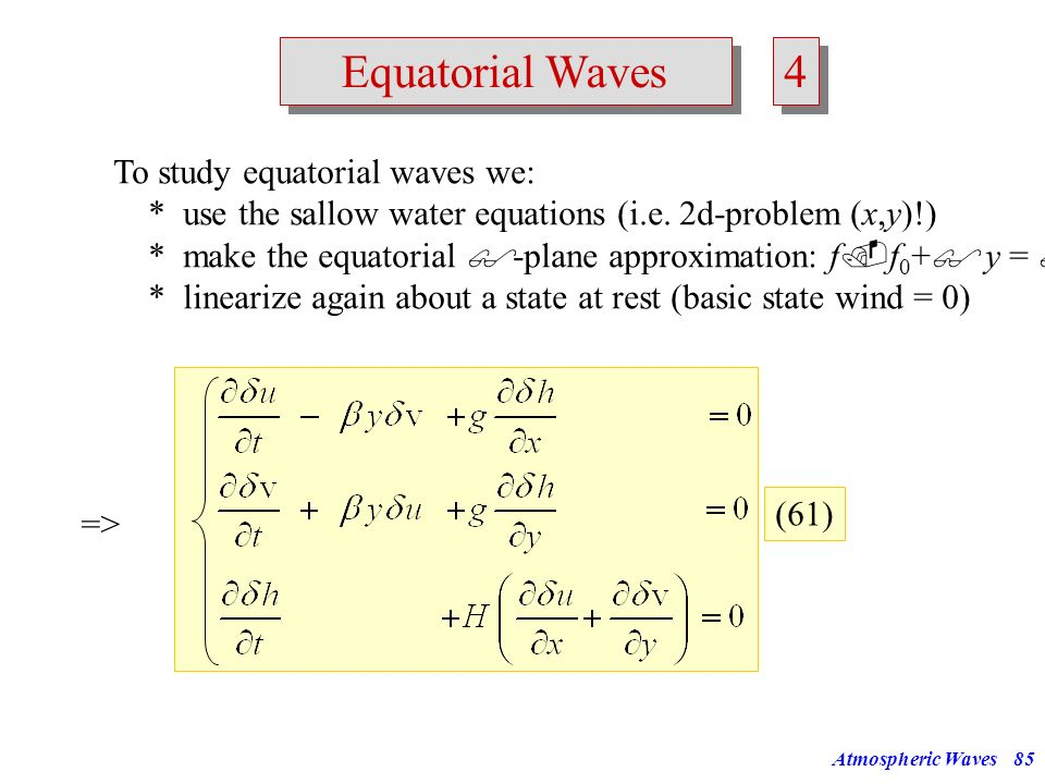 Atmospheric Waves84 Equatorial Waves 3 3 Away from the equator this is ok! Acoustic waves, inertial-gravity waves and Rossby waves are (nearly) indepe